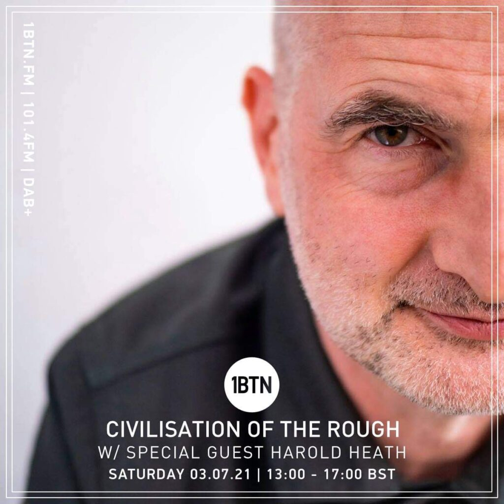 Civilisation Of the Rough Radio Show with Special Guest Harold Heath: Radio COR on 1BTN - 03/07/21