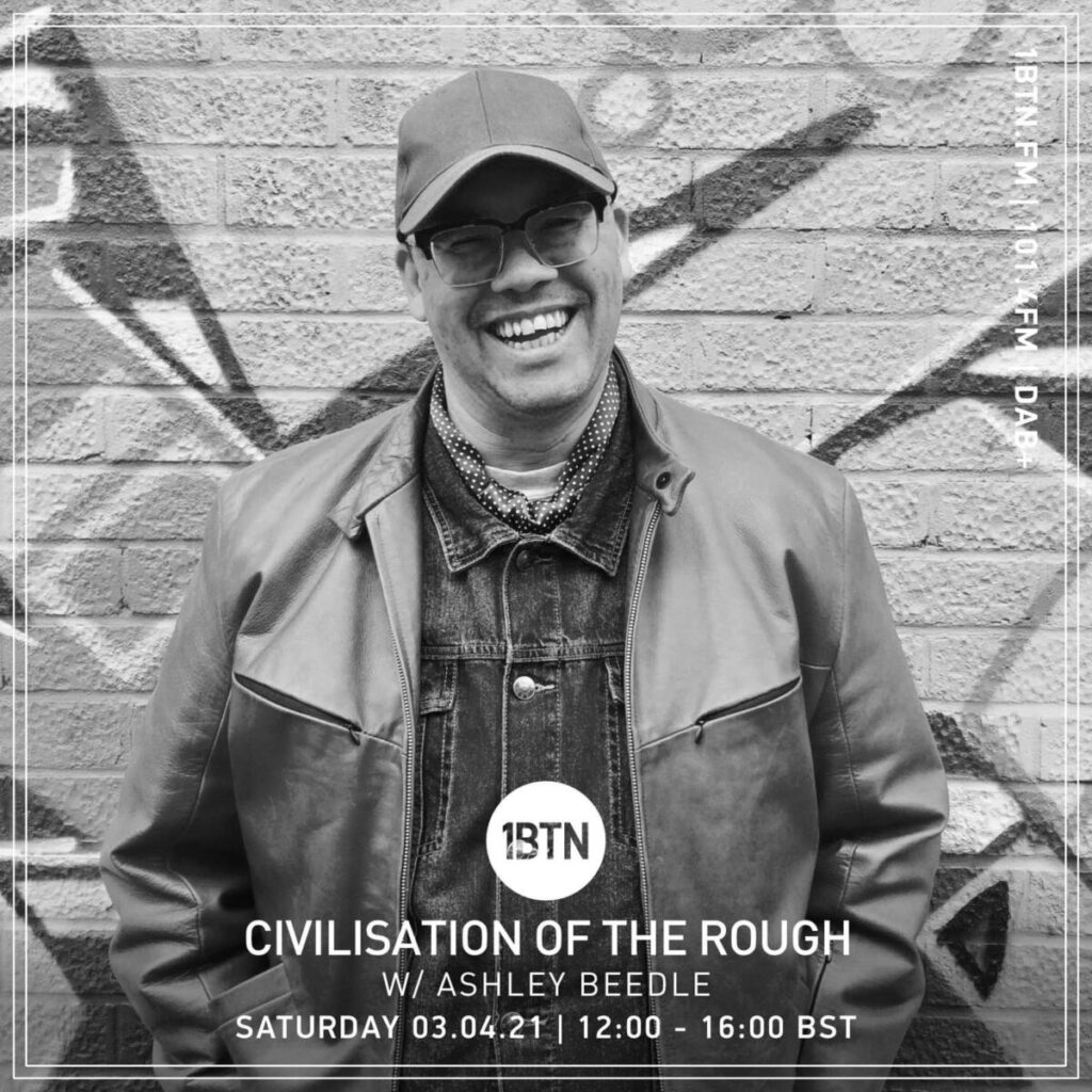 Civilisation Of the Rough Radio Show with Special Guest Ashley Beedle: Radio COR on 1BTN - 03/04/21